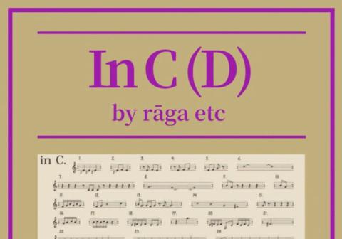 「In C(D) by rāga etc」 ~8人のインド音楽家たちによるIn C~